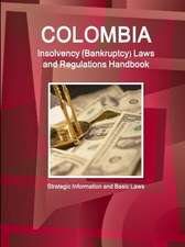 Colombia Insolvency (Bankruptcy) Laws and Regulations Handbook - Strategic Information and Basic Laws