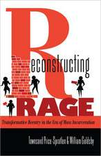 Reconstructing Rage:  Transformative Reentry in the Era of Mass Incarceration