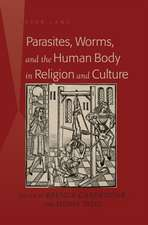 Parasites, Worms, and the Human Body in Religion and Culture