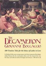 The Decameron of Giovanni Boccaccio:  100 Timeless Tales for the Solace of Ladies in Love