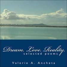 Dream. Love. Reality.: Selected Poems