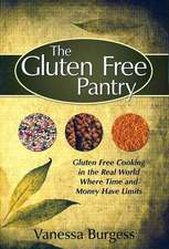 The Gluten Free Pantry: Gluten Free Cooking in the Real World Where Time and Money Have Limits