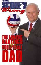 The Score's Wrong: The Lunatic Rantings of a Volleyball Dad