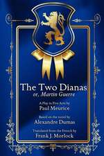 The Two Dianas; Or, Martin Guerre:  A Play in Five Acts
