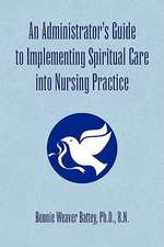 An Administrator's Guide to Implementing Spiritual Care Into Nursing Practice