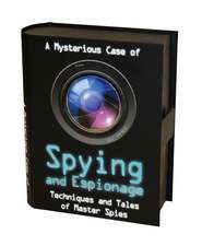 A   Mysterious Case of Spying and Espionage:  Techniques and Tales of Master Spies [With Spy Glasses, Code Wheel, Fake Passport, Parascope and Magnifyi