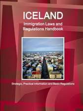 Iceland Immigration Laws and Regulations Handbook: Strategic, Practical Information and Basic Regulations