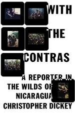 With the Contras: A Reporter in the Wilds of Nicaragua