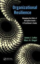 Organizational Resilience:  Managing the Risks of Disruptive Events - A Practitioner S Guide