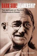 Dark Side Leadership:  The Antilaws of Politics, Persuasion & Power