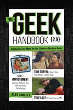 The Geek Handbook 2.0:  More Practical Skills and Advice for the Likeable Modern Geek