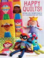 Happy Quilts!:  10 Fun, Kid-Themed Quilts and Coordinating Soft Toys