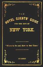 The Hotel Guests' Guide for the City of New York - 1871 Reprint:  Where to Go and How to Get There