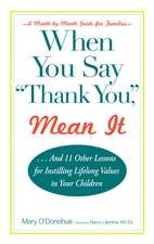 When You Say 'thank You,' Mean It: And 11 Other Lessons for Instilling Lifelong Values In Your Children