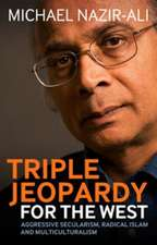 Triple Jeopardy for the West: Aggressive Secularism, Radical Islamism and Multiculturalism