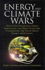 Energy and Climate Wars:  How Naive Politicians, Green Ideologues, and Media Elites Are Undermining the Truth about Energy and Climate