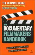 The Documentary Filmmakers Handbook: The Ultimate Guide to Documentary Filmmaking