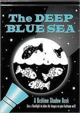 Deep Blue Sea:  A Bedtime Shadow Book