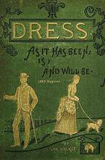 Dress as It Has Been, Is, and Will Be - 1883 Reprint