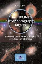 The 100 Best Astrophotography Targets: A Monthly Guide for CCD Imaging with Amateur Telescopes