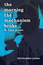 The Morning the Mechanism Broke:  & Other Poems