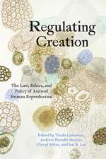 Regulating Creation: The Law, Ethics, and Policy of Assisted Human Reproduction