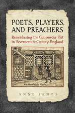 Poets, Players, and Preachers: Remembering the Gunpowder Plot in Seventeenth-Century England