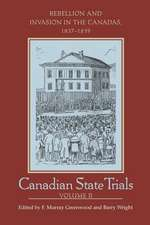 Canadian State Trials:  Rebellion and Invasion in the Canadas, 1837-1839