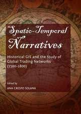 Spatio-Temporal Narratives:  Historical GIS and the Study of Global Trading Networks (1500-1800)