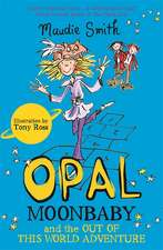 Smith, M: Opal Moonbaby and the Out of this World Adventure