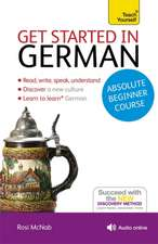 Get Started in German Absolute Beginner Course:  The Essential Introduction to Reading, Writing, Speaking and Understanding a New Language