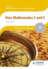 Cambridge International A/AS Mathematics, Pure Mathematics 2 and 3 Practice Book