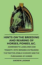 Hints On The Breeding And Rearing Of Horses, Ponies, &c., Addressed to Landlords And Tenants -With Remarks On Training The Trotter, Stable Economy And The Purchasing Of Horses