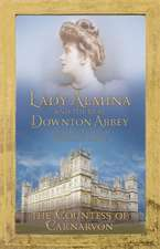 Carnarvon, C: Lady Almina and the Real Downton Abbey