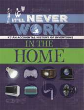 It'll Never Work: In the Home: An Accidental History of Inventions