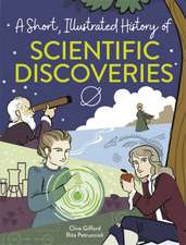 Short, Illustrated History of... Incredible Scientific Discoveries