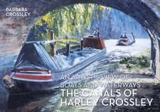 The Canals of Harley Crossley:  An Artist's View of Boats and Waterways
