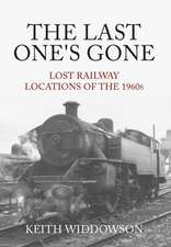 The Last One's Gone: Lost Railway Locations of the 1960s