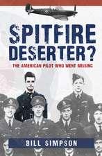Spitfire Deserter?: The American Pilot Who Went Missing