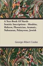 A Text-Book of North-Semitic Inscriptions - Moabite, Hebrew, Phoenician, Aramaic, Nabataean, Palmyrene, Jewish