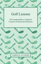 Golf Lessons - The Fundamentals as Taught by Foremost Professional Instructors