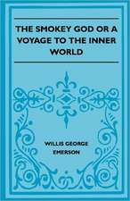 The Smokey God; Or, A Voyage to the Inner World