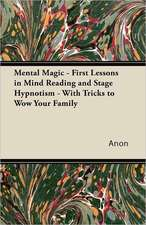 Mental Magic - First Lessons in Mind Reading and Stage Hypnotism - With Tricks to Wow Your Family