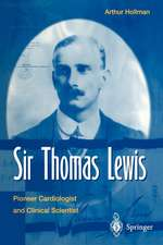 Sir Thomas Lewis: Pioneer Cardiologist and Clinical Scientist