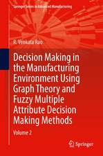 Decision Making in Manufacturing Environment Using Graph Theory and Fuzzy Multiple Attribute Decision Making Methods: Volume 2