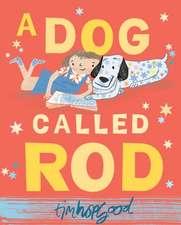 Hopgood, T: A Dog Called Rod