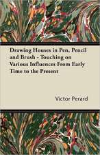 Drawing Houses in Pen, Pencil and Brush - Touching on Various Influences From Early Time to the Present