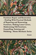 Furniture Repair and Renovation - Dealing with Practical Methods of Repairing and Renovating Furniture, Making Loose Covers, Modernising Old Furniture, Enamelling, Staining and Polishing - Home Mechanic Series