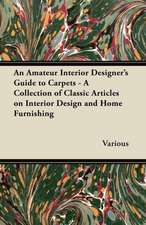 An Amateur Interior Designer's Guide to Carpets - A Collection of Classic Articles on Interior Design and Home Furnishing