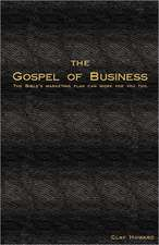 The Gospel of Business:  The Bible's Marketing Plan Can Work for You Too